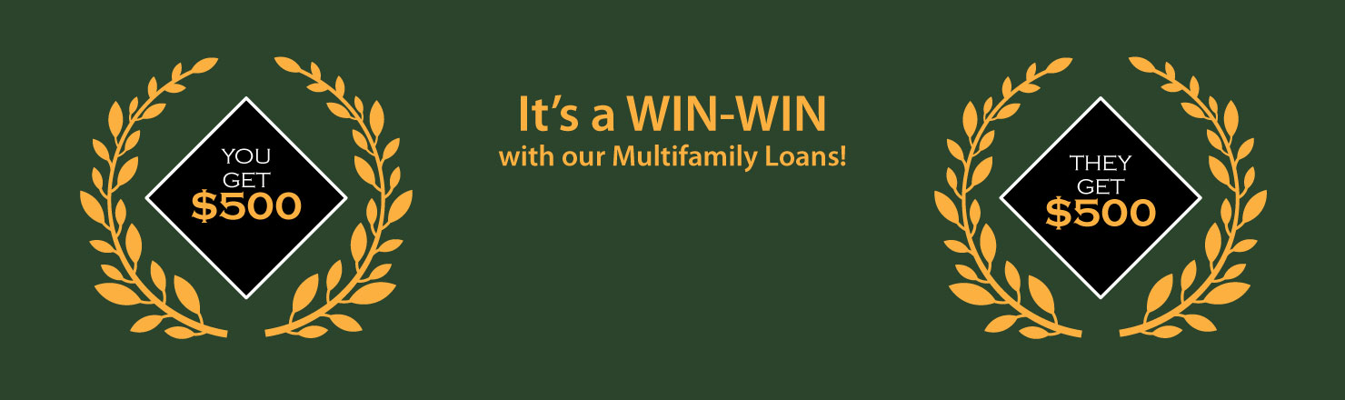 It's a Win Win with our Multifamily Loans. Refer a Friend